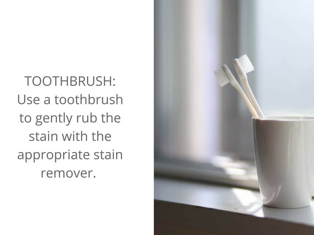 Toothbrushes can remove stains on your clothing.